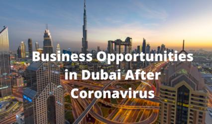 Business opportunities in Dubai post covid 19 - Xploredubai