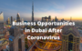 Highly Profitable Business Opportunities for Expats in Dubai Post COVID-19