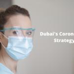 Dubai's Corona virus Strategy!